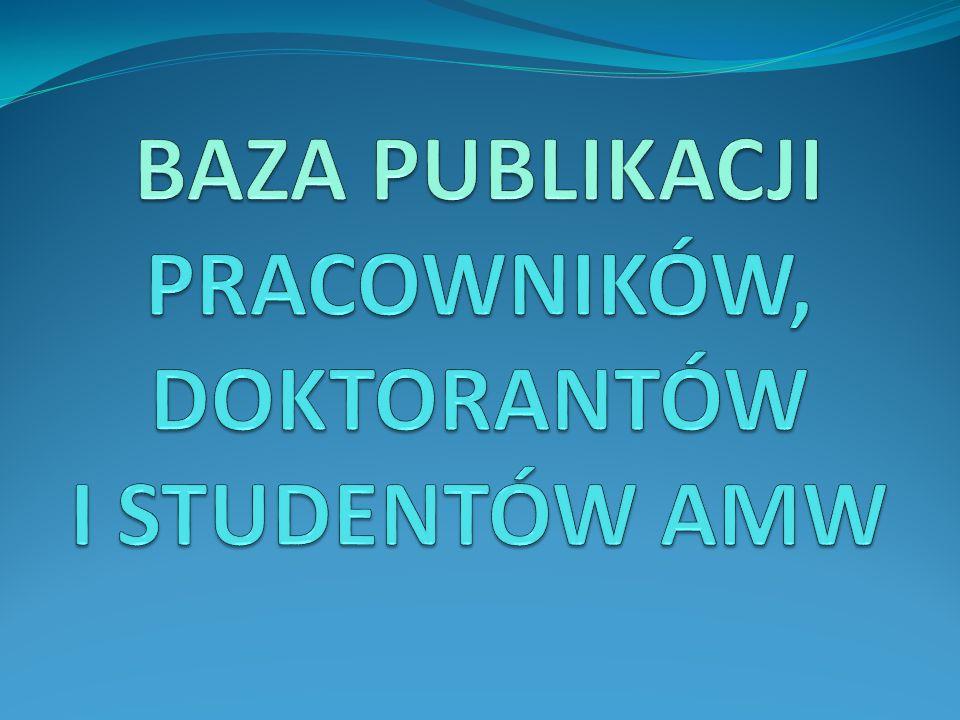 BAZA PUBLIKACJI PRACOWNIKÓW, DOKTORANTÓW I STUDENTÓW AMW