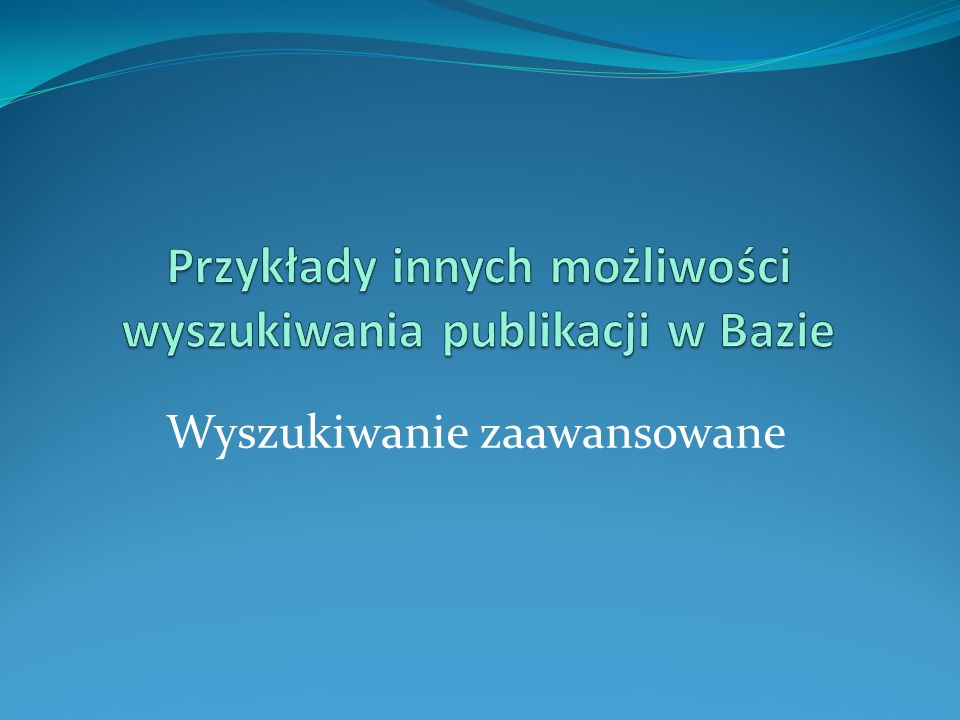 Przykłady innych możliwości wyszukiwania publikacji w Bazie