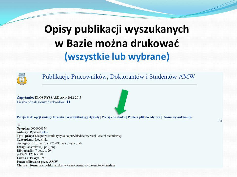 Opisy publikacji wyszukanych w Bazie można drukować (wszystkie lub wybrane)