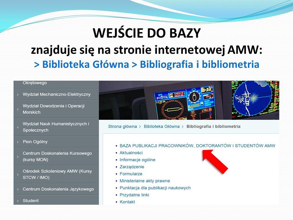 WEJŚCIE DO BAZY znajduje się na stronie internetowej AMW: > Biblioteka Główna > Bibliografia i bibliometria