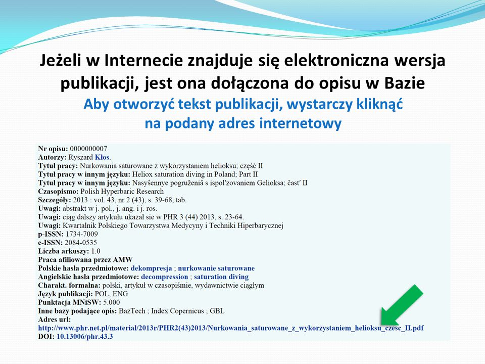 Jeżeli w Internecie znajduje się elektroniczna wersja publikacji, jest ona dołączona do opisu w Bazie Aby otworzyć tekst publikacji, wystarczy kliknąć na podany adres internetowy