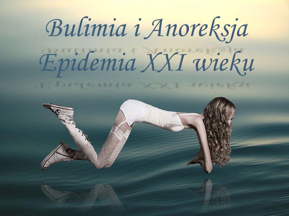 Bulimia i Anoreksja Epidemia XXI wieku