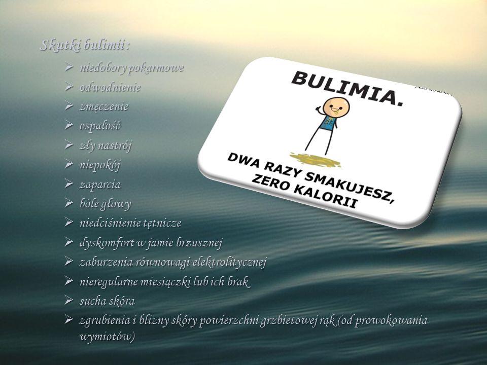 Skutki bulimii : niedobory pokarmowe odwodnienie zmęczenie ospałość