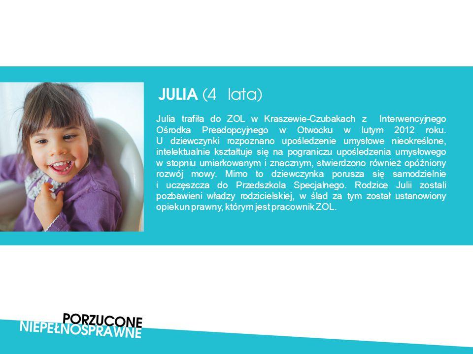 Julia trafiła do ZOL w Kraszewie-Czubakach z Interwencyjnego Ośrodka Preadopcyjnego w Otwocku w lutym 2012 roku.