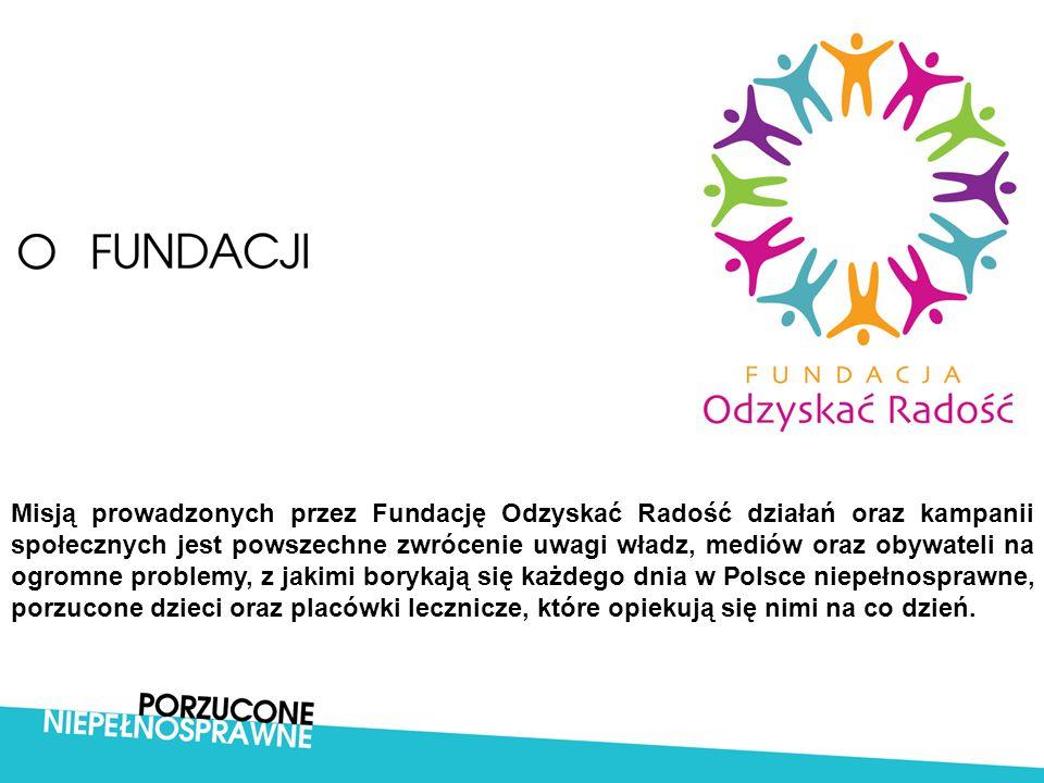 Misją prowadzonych przez Fundację Odzyskać Radość działań oraz kampanii społecznych jest powszechne zwrócenie uwagi władz, mediów oraz obywateli na ogromne problemy, z jakimi borykają się każdego dnia w Polsce niepełnosprawne, porzucone dzieci oraz placówki lecznicze, które opiekują się nimi na co dzień.