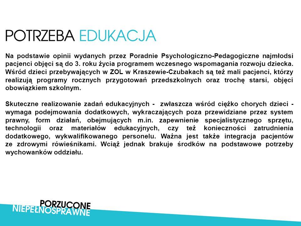 Na podstawie opinii wydanych przez Poradnie Psychologiczno-Pedagogiczne najmłodsi pacjenci objęci są do 3. roku życia programem wczesnego wspomagania rozwoju dziecka. Wśród dzieci przebywających w ZOL w Kraszewie-Czubakach są też mali pacjenci, którzy realizują programy rocznych przygotowań przedszkolnych oraz trochę starsi, objęci obowiązkiem szkolnym.