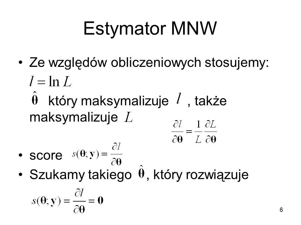 Estymator MNW Ze względów obliczeniowych stosujemy: