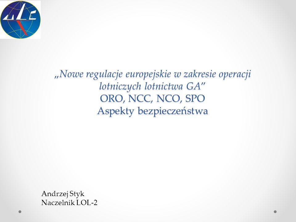 """""""Nowe regulacje europejskie w zakresie operacji lotniczych lotnictwa GA ORO, NCC, NCO, SPO Aspekty bezpieczeństwa"""