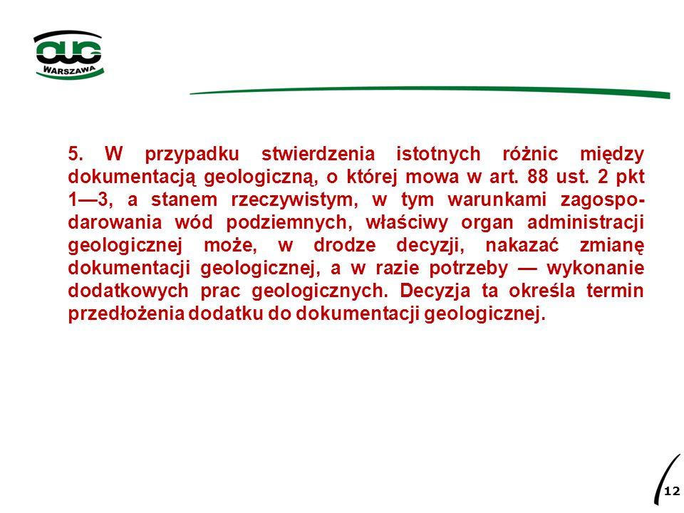 5. W przypadku stwierdzenia istotnych różnic między dokumentacją geologiczną, o której mowa w art.