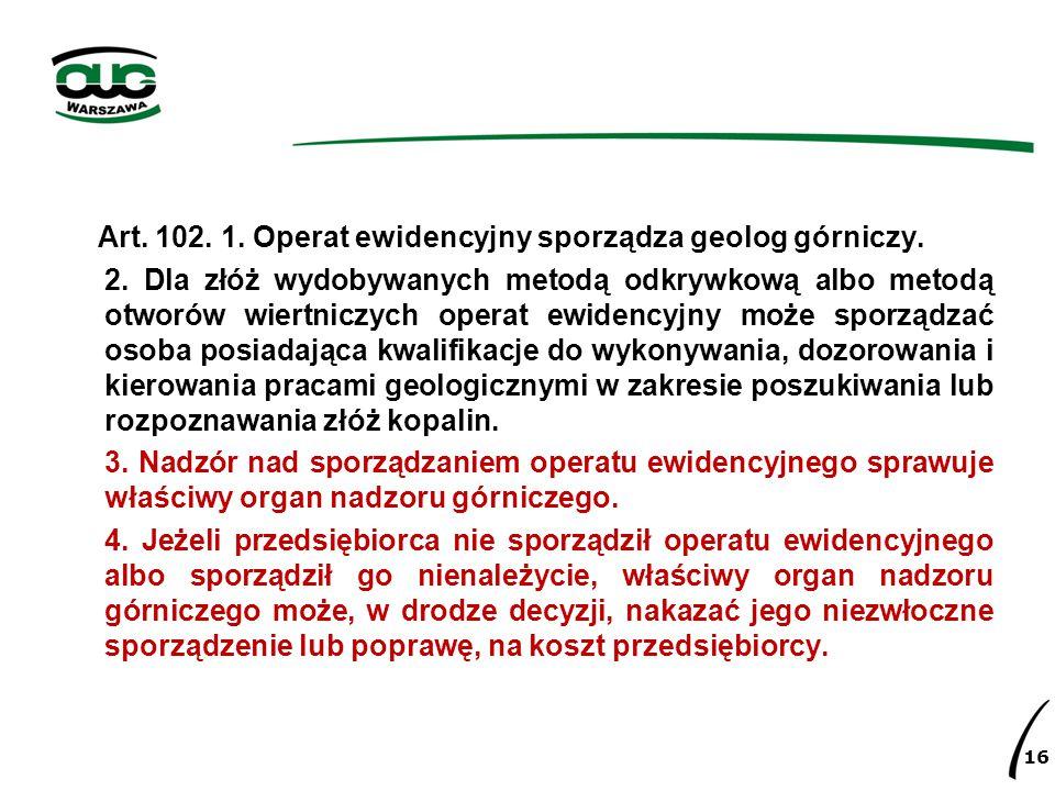 Art. 102. 1. Operat ewidencyjny sporządza geolog górniczy.