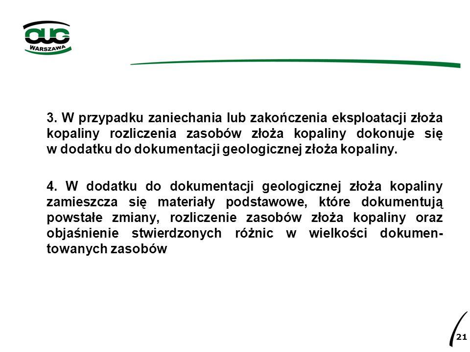 3. W przypadku zaniechania lub zakończenia eksploatacji złoża kopaliny rozliczenia zasobów złoża kopaliny dokonuje się w dodatku do dokumentacji geologicznej złoża kopaliny.