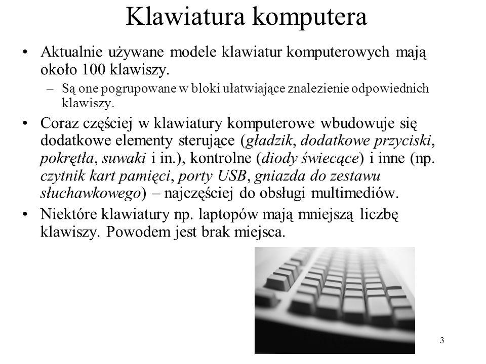 Klawiatura komputera Aktualnie używane modele klawiatur komputerowych mają około 100 klawiszy.