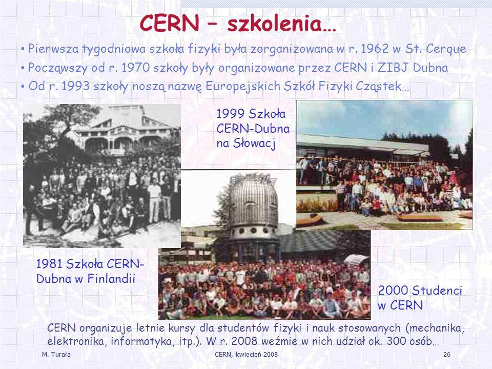 CERN – szkolenia… Pierwsza tygodniowa szkoła fizyki była zorganizowana w r. 1962 w St. Cerque.