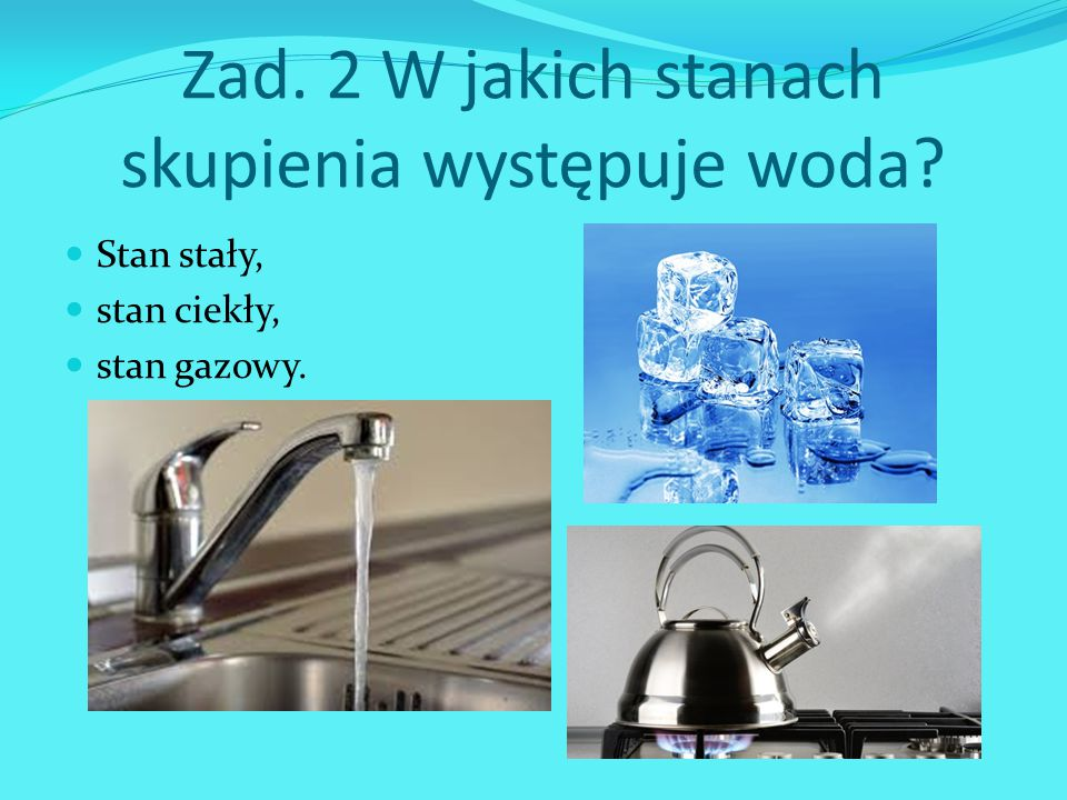 Zad. 2 W jakich stanach skupienia występuje woda
