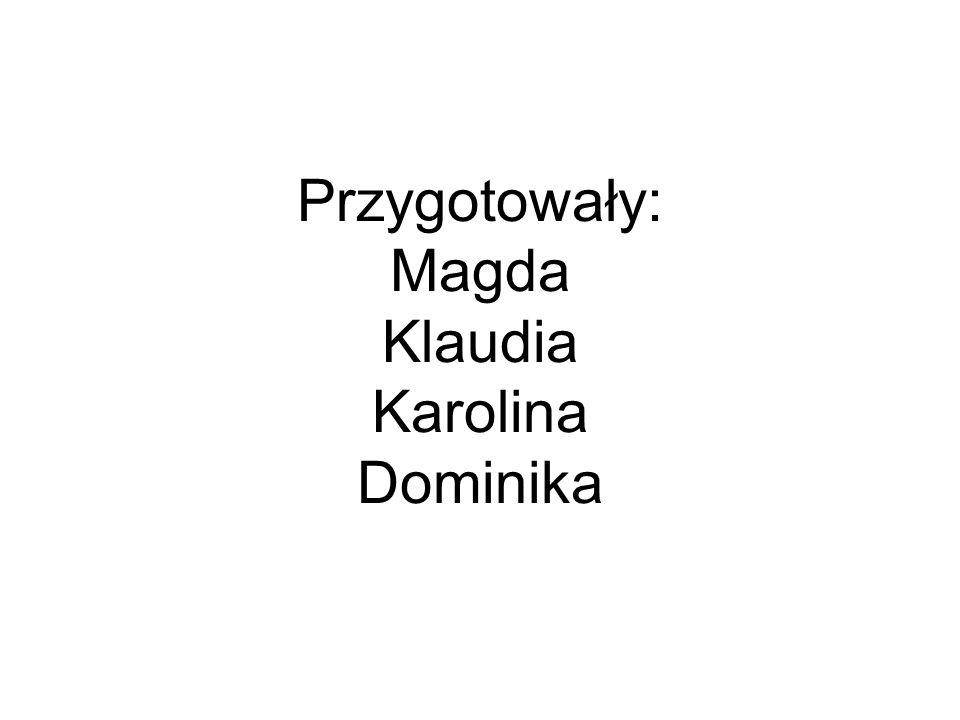 Przygotowały: Magda Klaudia Karolina Dominika
