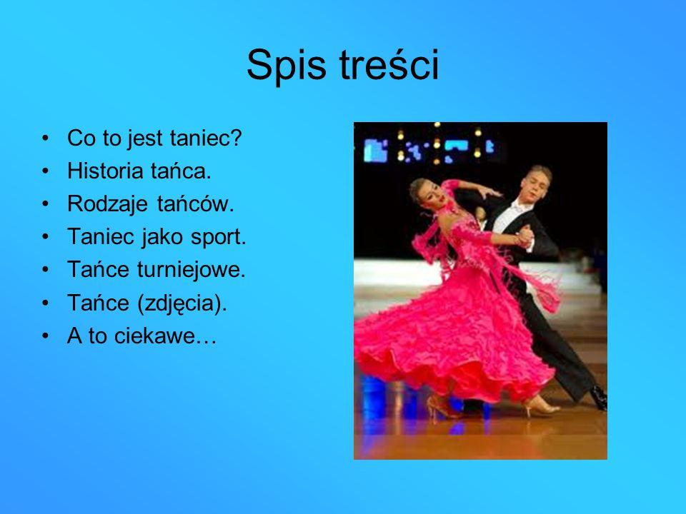 Spis treści Co to jest taniec Historia tańca. Rodzaje tańców.