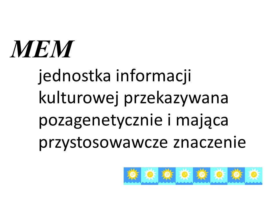 MEM jednostka informacji kulturowej przekazywana pozagenetycznie i mająca przystosowawcze znaczenie.