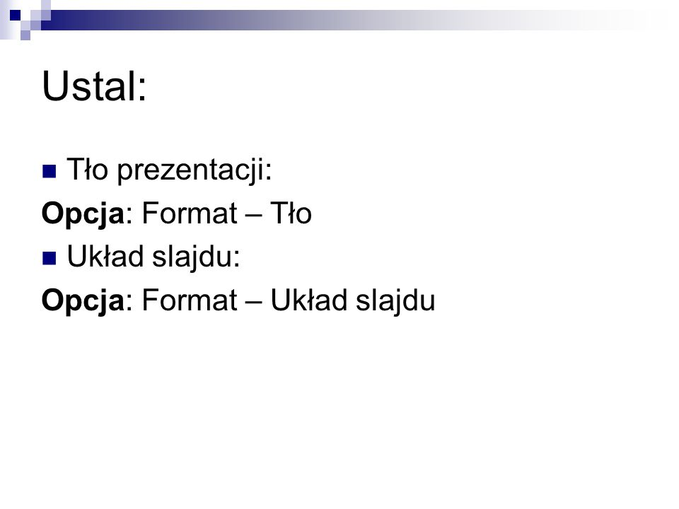 Ustal: Tło prezentacji: Opcja: Format – Tło Układ slajdu: