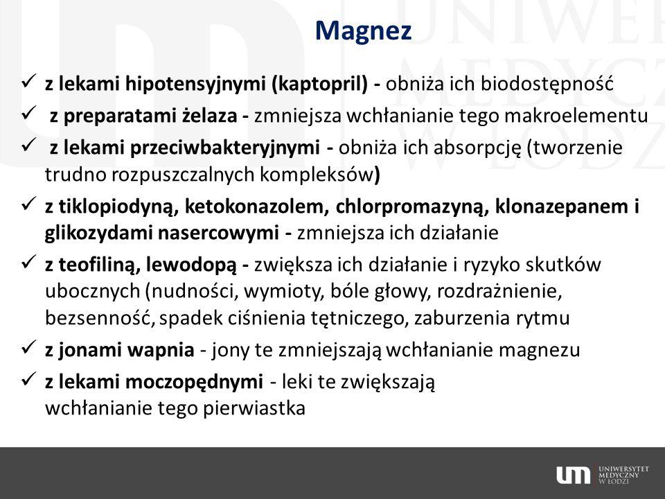 Magnez z lekami hipotensyjnymi (kaptopril) - obniża ich biodostępność