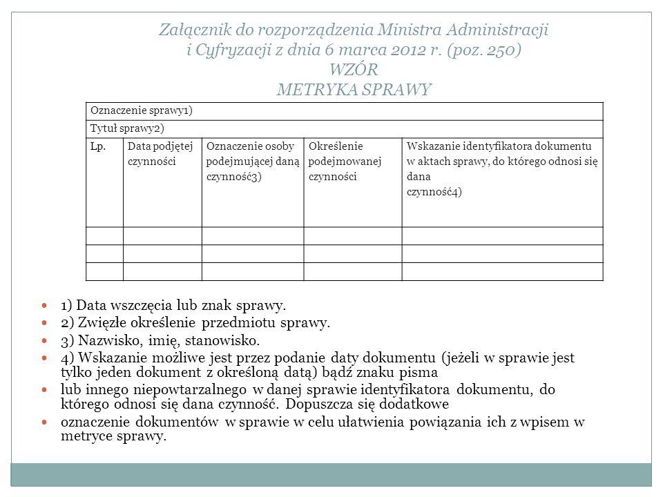 Załącznik do rozporządzenia Ministra Administracji i Cyfryzacji z dnia 6 marca 2012 r. (poz. 250) WZÓR METRYKA SPRAWY
