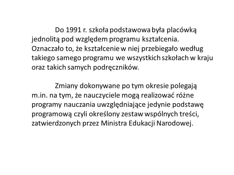 Do 1991 r. szkoła podstawowa była placówką jednolitą pod względem programu kształcenia.