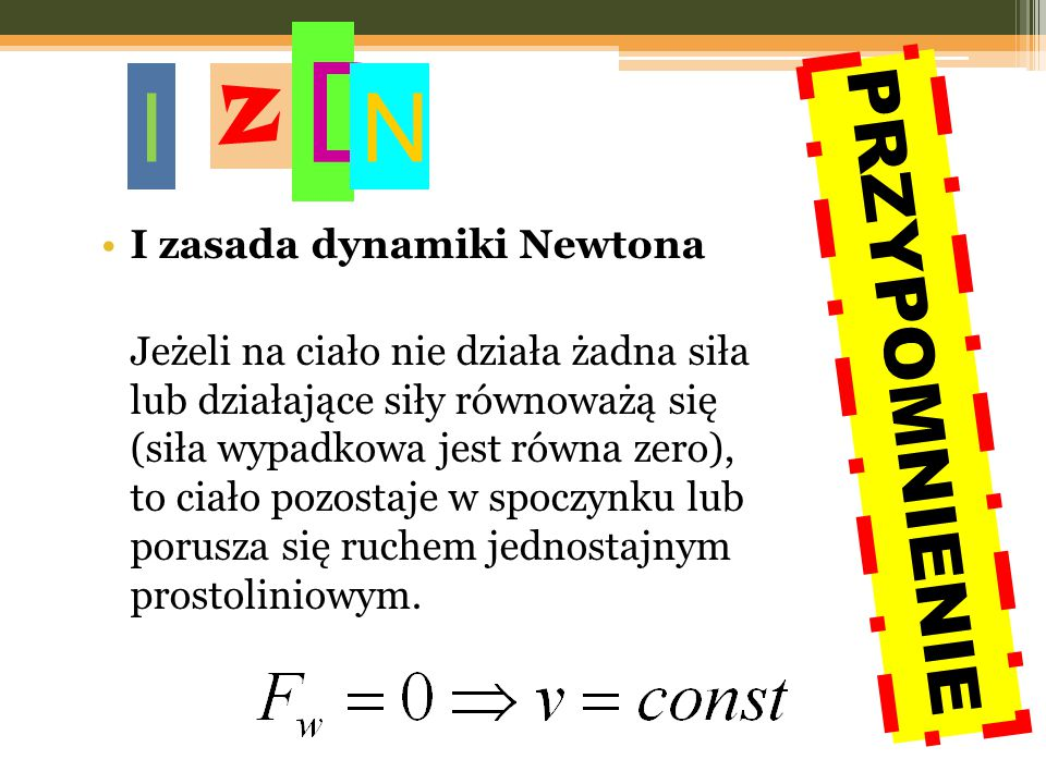 D I N Z PRZYPOMNIENIE I zasada dynamiki Newtona