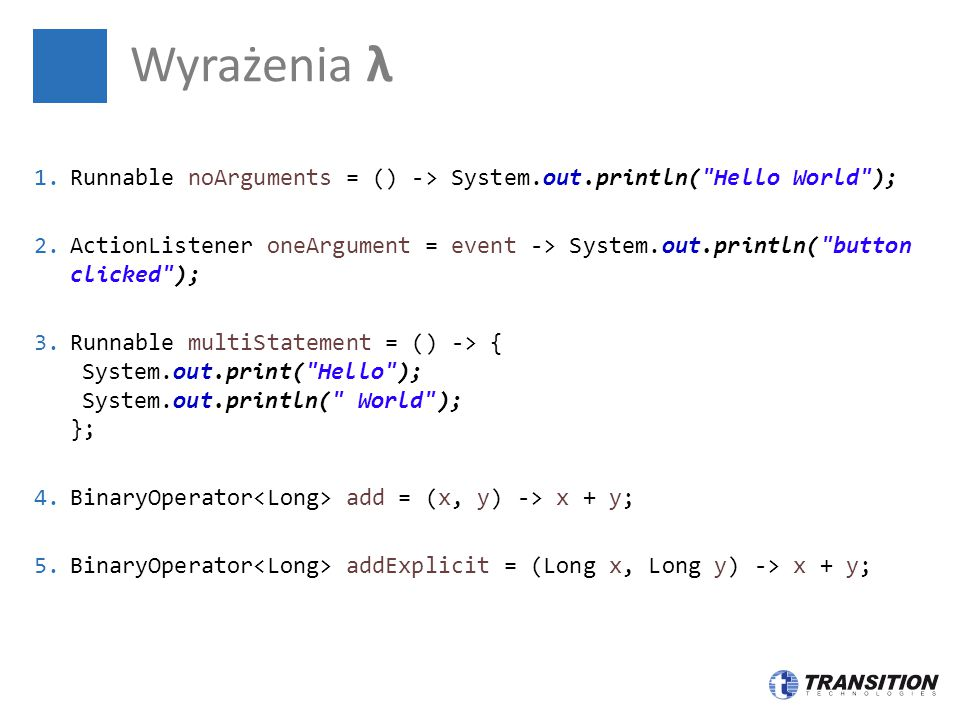 Wyrażenia λ Runnable noArguments = () -> System.out.println( Hello World );