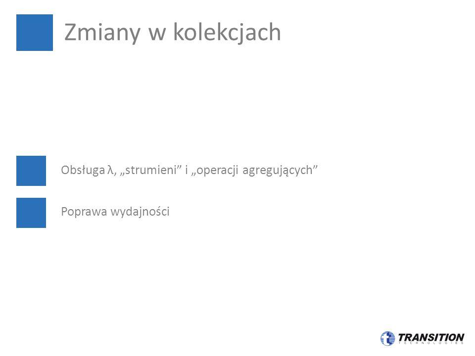 """Zmiany w kolekcjach Obsługa λ, """"strumieni i """"operacji agregujących"""