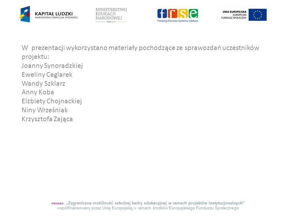 W prezentacji wykorzystano materiały pochodzące ze sprawozdań uczestników projektu: