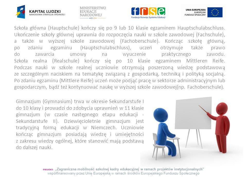 Szkoła główna (Hauptschule) kończy się po 9 lub 10 klasie egzaminem Hauptschulabschluss. Ukończenie szkoły głównej uprawnia do rozpoczęcia nauki w szkole zawodowej (Fachschule), a także w wyższej szkole zawodowej (Fachoberschule). Kończąc szkołę główną, po zdaniu egzaminu (Hauptschulabschluss), uczeń otrzymuje także prawo do zawarcia umowy na wyuczenie praktycznego zawodu. Szkoła realna (Realschule) kończy się po 10 klasie egzaminem Mittleren Reife. Podczas nauki w szkole realnej uczniowie otrzymują poszerzoną wiedzę podstawową ze szczególnym naciskiem na tematykę związaną z gospodarką, techniką i polityką socjalną. Po zdaniu egzaminu (Mittlere Reife) uczeń może podjąć pracę w sektorze administracyjnym lub gospodarczym, bądź też kontynuować naukę w wyższej szkole zawodowej(np. Fachoberschule).