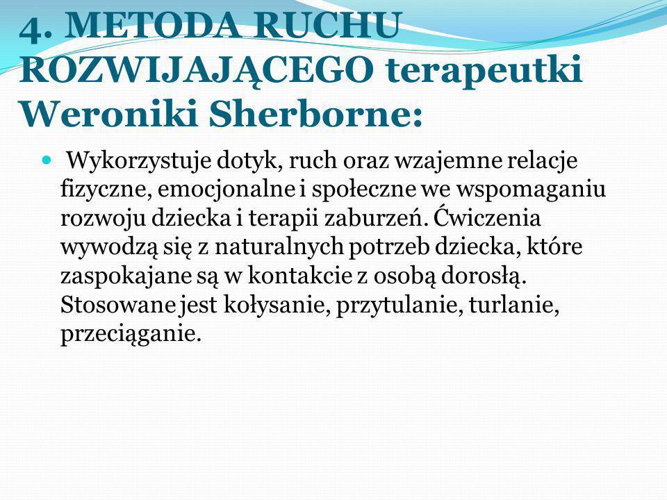 4. METODA RUCHU ROZWIJAJĄCEGO terapeutki Weroniki Sherborne: