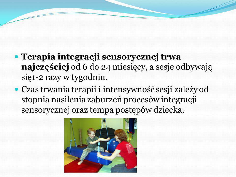 Terapia integracji sensorycznej trwa najczęściej od 6 do 24 miesięcy, a sesje odbywają się1-2 razy w tygodniu.