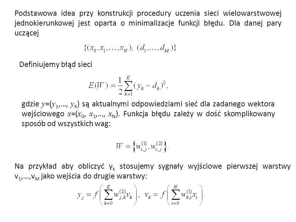 Podstawowa idea przy konstrukcji procedury uczenia sieci wielowarstwowej jednokierunkowej jest oparta o minimalizacje funkcji błędu. Dla danej pary uczącej