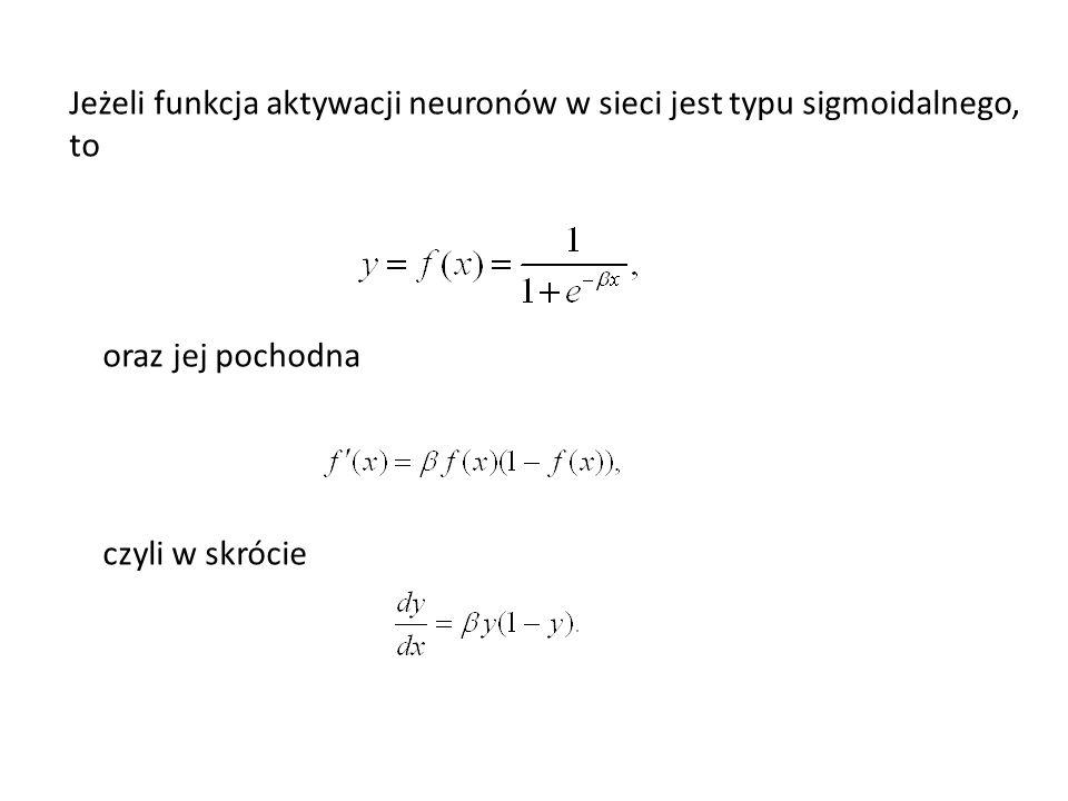 Jeżeli funkcja aktywacji neuronów w sieci jest typu sigmoidalnego, to
