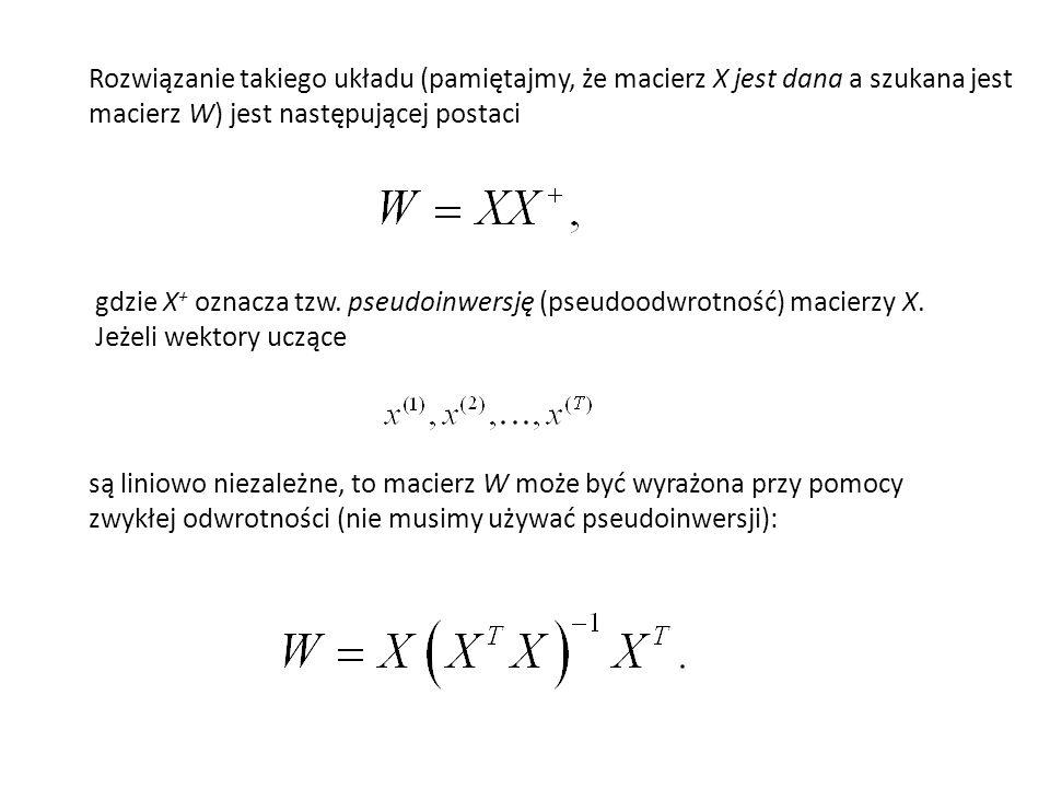 Rozwiązanie takiego układu (pamiętajmy, że macierz X jest dana a szukana jest macierz W) jest następującej postaci