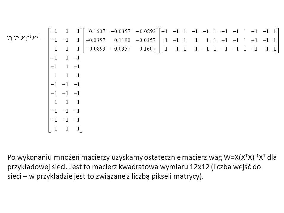Po wykonaniu mnożeń macierzy uzyskamy ostatecznie macierz wag W=X(XTX)-1XT dla przykładowej sieci.