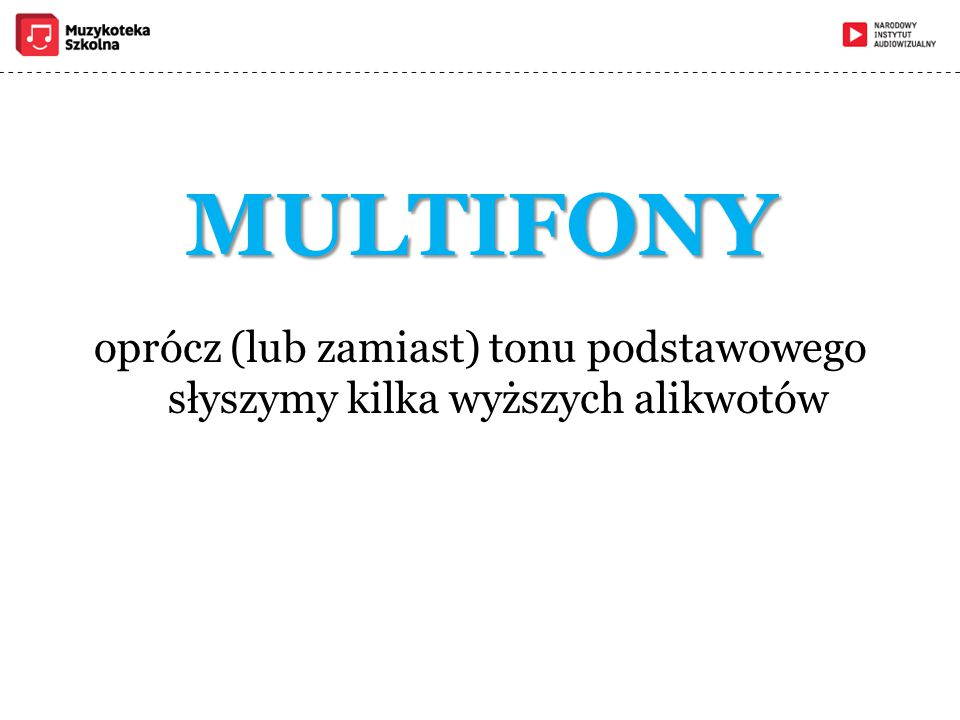 MULTIFONY oprócz (lub zamiast) tonu podstawowego słyszymy kilka wyższych alikwotów