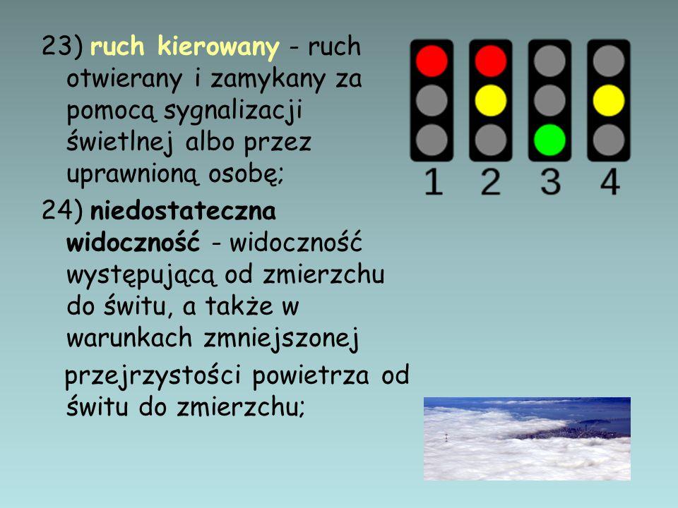 23) ruch kierowany - ruch otwierany i zamykany za pomocą sygnalizacji świetlnej albo przez uprawnioną osobę;