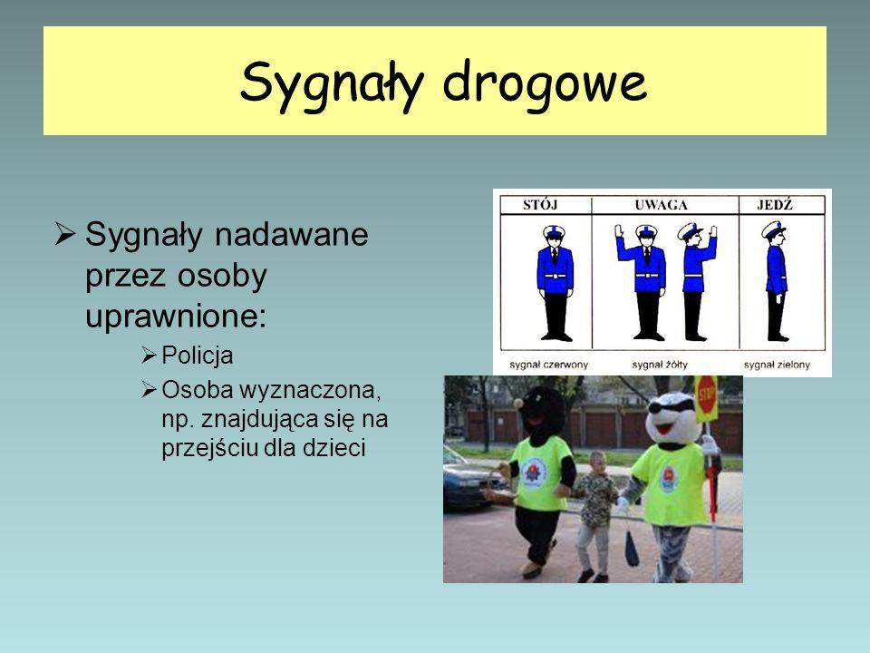 Sygnały drogowe Sygnały nadawane przez osoby uprawnione: Policja