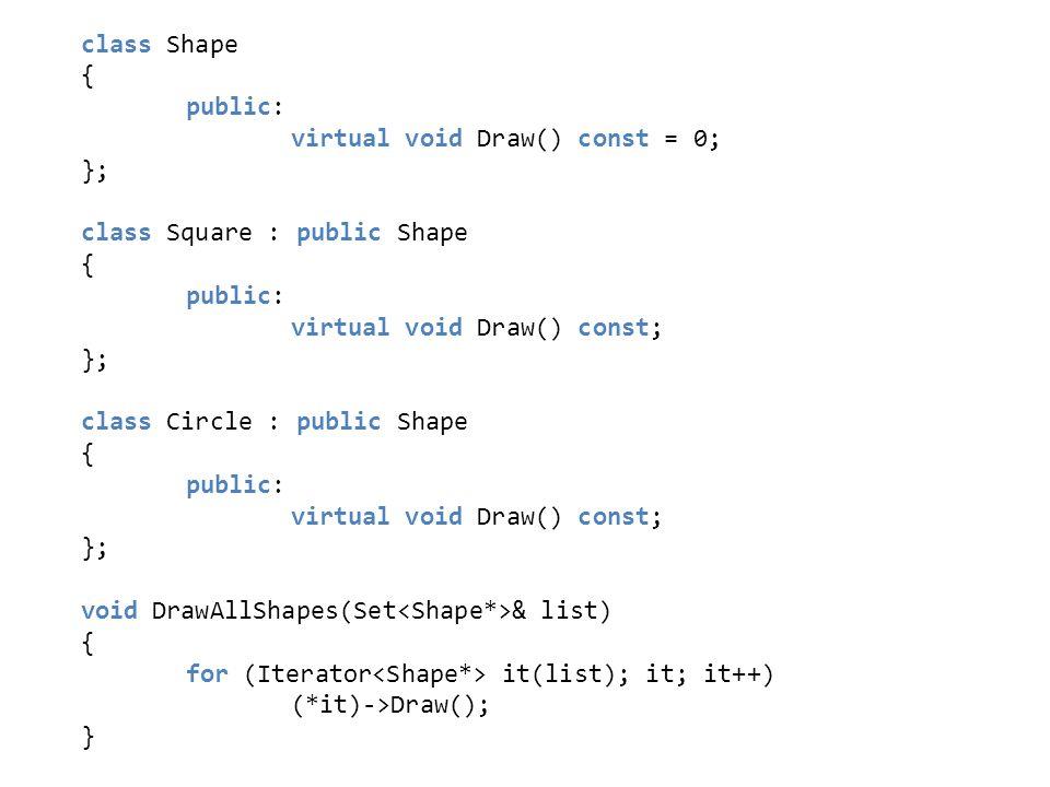 virtual void Draw() const = 0; }; class Square : public Shape