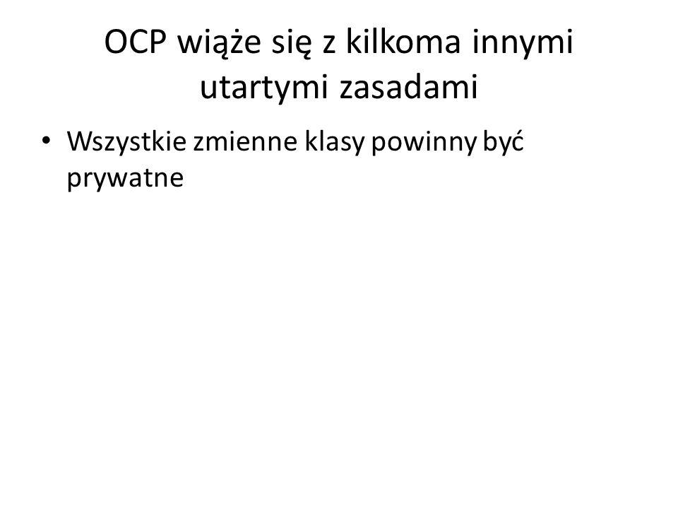 OCP wiąże się z kilkoma innymi utartymi zasadami