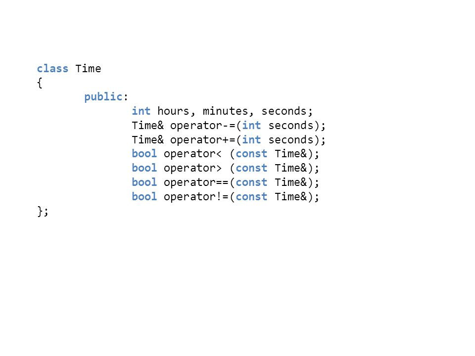 int hours, minutes, seconds; Time& operator-=(int seconds);