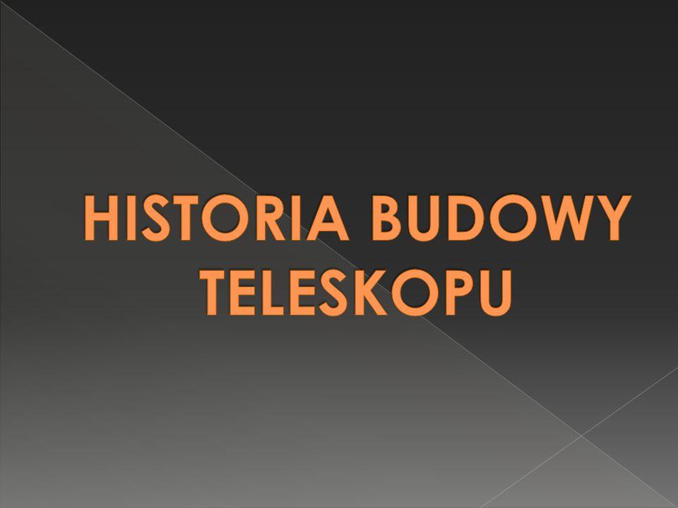 HISTORIA BUDOWY TELESKOPU