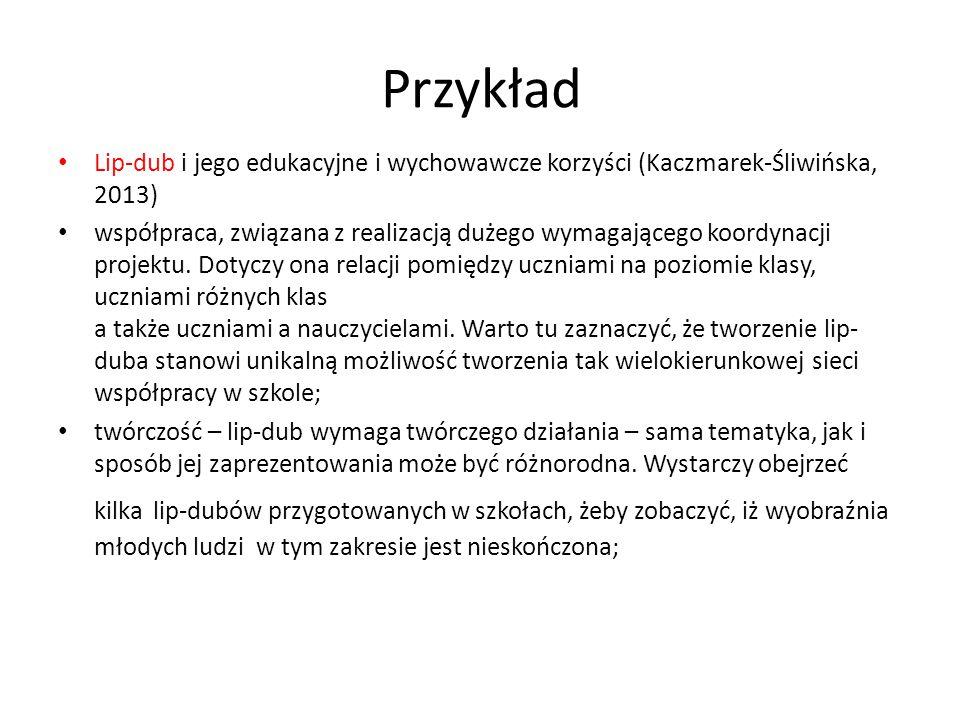 Przykład Lip-dub i jego edukacyjne i wychowawcze korzyści (Kaczmarek-Śliwińska, 2013)