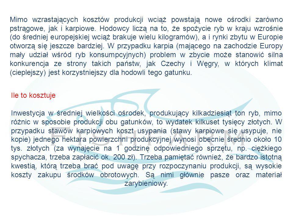 Mimo wzrastających kosztów produkcji wciąż powstają nowe ośrodki zarówno pstrągowe, jak i karpiowe. Hodowcy liczą na to, że spożycie ryb w kraju wzrośnie (do średniej europejskiej wciąż brakuje wielu kilogramów), a i rynki zbytu w Europie otworzą się jeszcze bardziej. W przypadku karpia (mającego na zachodzie Europy mały udział wśród ryb konsumpcyjnych) problem w zbycie może stanowić silna konkurencja ze strony takich państw, jak Czechy i Węgry, w których klimat (cieplejszy) jest korzystniejszy dla hodowli tego gatunku.