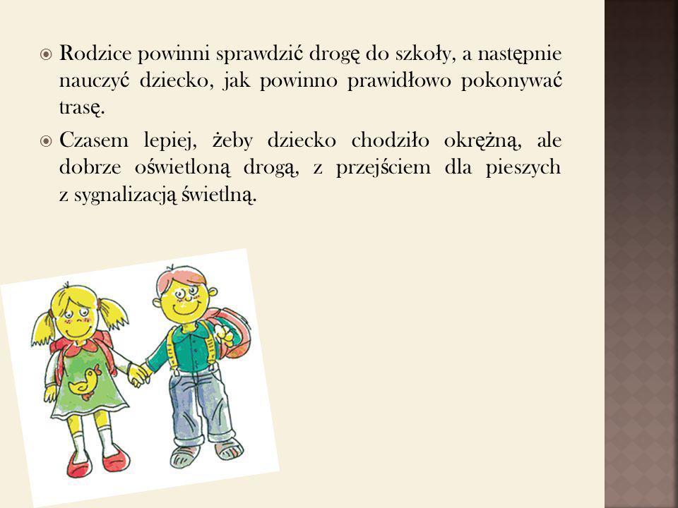 Rodzice powinni sprawdzić drogę do szkoły, a następnie nauczyć dziecko, jak powinno prawidłowo pokonywać trasę.