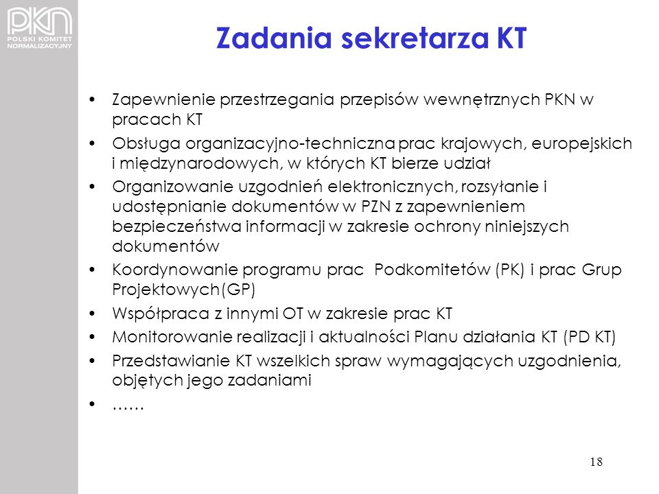Zadania sekretarza KT Zapewnienie przestrzegania przepisów wewnętrznych PKN w pracach KT.