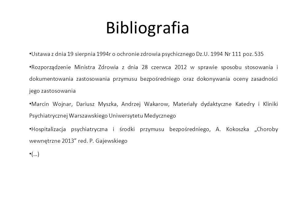Bibliografia Ustawa z dnia 19 sierpnia 1994r o ochronie zdrowia psychicznego Dz.U. 1994 Nr 111 poz. 535.