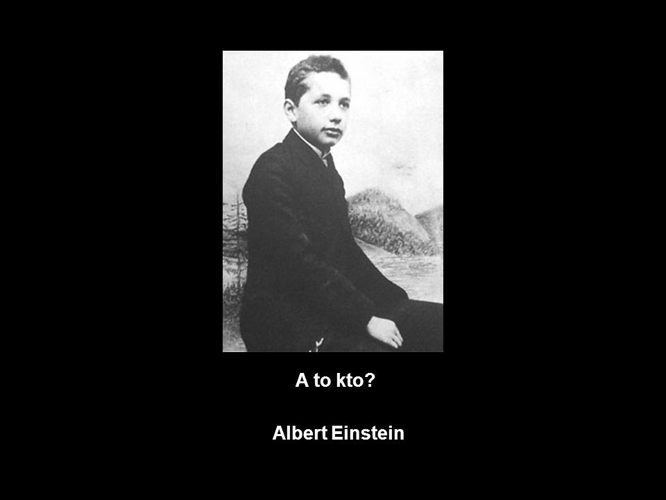 A to kto Albert Einstein