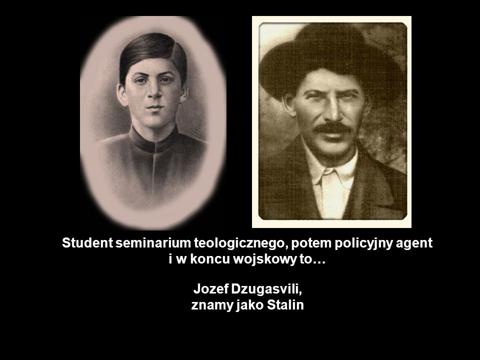 Student seminarium teologicznego, potem policyjny agent i w koncu wojskowy to…